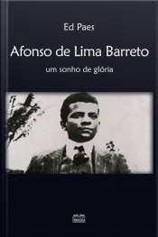 Afonso De Lima Barreto: Um Sonho De Glória