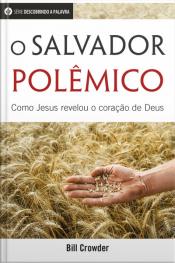 O Salvador Polêmico: Como Jesus Revelou O Coração De Deus