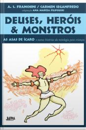 """Deuses, Heróis E Monstros: """"as Asas De Ícaro"""" E Outras Histórias Da Mitologia Para Crianças"""