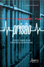 Saúde Na Prisão: Os Direitos Humanos Em Uma Penitenciária De Segurança Máxima