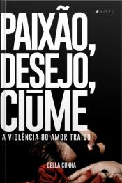 Paixão, Desejo, Ciúme: A Violência Do Amor Traído