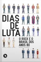 Dias De Luta: O Rock E O Brasil Dos Anos 80