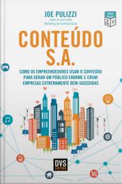 Conteúdo S.a.: Como Os Empreendedores Usam O Conteúdo Para Gerar Um Público Enorme E Criar Empresas Extremamente Bem-sucedidas