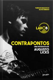Contrapontos: Uma Biografia De Augusto Licks - Lado B