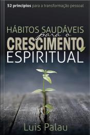 Hábitos Saudáveis Para O Crescimento Espiritual: 52 Princípios Para A Transformação Pessoal