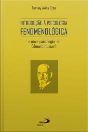 Introdução À Psicologia Fenomenológica: A Nova Psicologia De Edmund Husserl