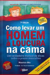 Como Levar Um Homem À Loucura Na Cama: Um Verdadeiro Manual De Dicas Sobre O Prazer Masculino