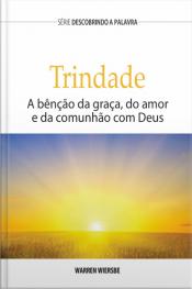 A Trindade: A Benção Da Graça, Do Amor E Da Comunhão Com Deus
