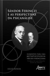 Sándor Ferenczi E As Perspectivas Da Psicanálise: Elementos Para Uma Metapsicologia Freudo-ferencziana
