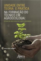 Unidade Entre Teoria E Prática Na Formação Do Técnico Em Agroecologia: Estudo Em Uma Escola Do Campo Catarinense