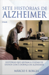 Sete Histórias De Alzheimer: Histórias Que Ajudam A Cuidar De Idosos Com A Doença De Alzheimer