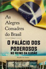 As Alegres Comadres Do Brasil - Vol. 2 - O Palácio Dos Poderosos No Reino Da Ilusão: O Palácio Dos Poderosos No Reino Da Ilusão