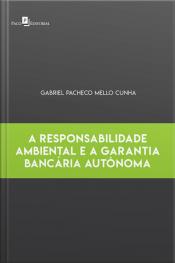 A Responsabilidade Ambiental E A Garantia Bancária Autônoma
