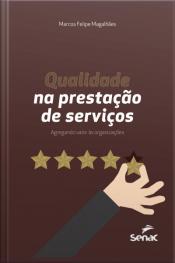 Qualidade Na Prestação De Serviços: Agregando Valor Às Organizações