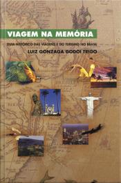 Viagem Na Memória: Guia Histórico Das Viagens E Do Turismo No Brasil