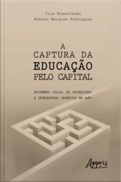 A Captura Da Educação Pelo Capital: Movimento Social De Professores E Intelectuais Orgânicos Em Ação