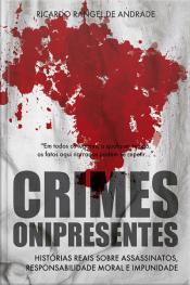 Crimes Onipresentes: Histórias Reais Sobre Assassinatos, Responsabilidade Moral E Impunidade