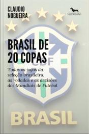 Brasil De 20 Copas: Todos Os Jogos Da Seleção Brasileira, As Rodadas E As Decisões Dos Mundiais De Futebol