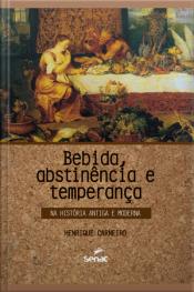 Bebida, Abstinência E Temperança Na História Antiga E Moderna