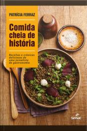 Comida Cheia De História: Receitas E Crônicas Deliciosas De Uma Jornalista De Gastronomia