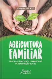 Agricultura Familiar: Processos Educativos E Perspectivas De Reprodução Social