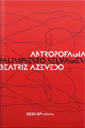 Antropofagia - Palimpsesto Selvagem