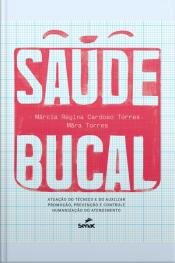 Saúde Bucal: Atuação Do Técnico E Do Auxiliar, Promoção, Prevenção E Controle, Humanização Do Atendimento