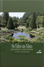 Do Éden Ao Éden: Jardins Botânicos E A Aventura Das Plantas