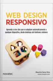 Web Design Responsivo: Aprenda A Criar Sites Que Se Adaptam Automaticamente A Qualquer Dispositivo, Desde Desktops Até Telefones Celulares