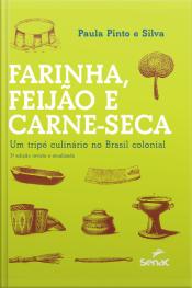 Farinha, Feijão E Carne-seca: Um Tripé Culinário No Brasil Colonial