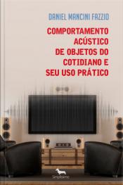 Comportamento Acústico De Objetos Do Cotidiano E Seu Uso Prático: Projeto E Aplicações De Acústica