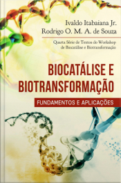Biocatálise E Biotransformação - Fundamentos E Aplicações: Quarta Série De Textos Do Workshop De Biocatálise E Biotransformação