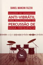 Soluções De Isolamento Anti-vibrátil Para Instrumento De Percussão De Baixa Frequência: Ruído E Vibrações