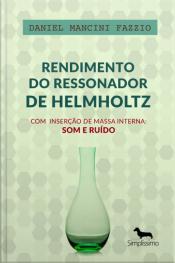 Rendimento Do Ressonador De Helmholtz Com Inserção De Massa Interna: Som E Ruído