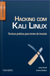 Hacking Com Kali Linux: Técnicas Práticas Para Testes De Invasão