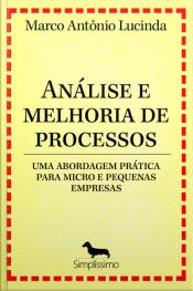 Análise E Melhoria De Processos - Uma Abordagem Prática Para Micro E Pequenas Empresas