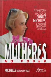 Mulheres No Poder: A Trajetória Política De Eunice Michiles, A Primeira Senadora No Brasil