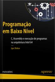 Programação Em Baixo Nível: C, Assembly E Execução De Programas Na Arquitetura Intel 64