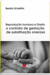 Reprodução Humana E Direito: O Contrato De Gestação De Substituição Onerosa