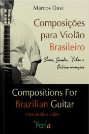 Composições Para Violão Brasileiro: Choro, Samba, Valsa E Outras Invenções
