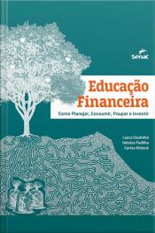 Educação Financeira: Como Planejar, Consumir, Poupar E Investir