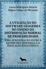 A Utilização Do Software Geogebra No Ensino Da Distribuição Normal De Probabilidade: Uma Aproximação Entre A Geometria Dinâmica E A Educação Estatística