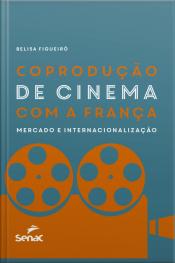 Coprodução De Cinema Com A França: Mercado E Internacionalização