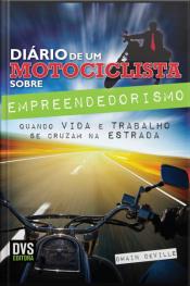 Diário De Um Motociclista Sobre Empreendedorismo: Quando Vida E Trabalho Se Cruzam Na Estrada