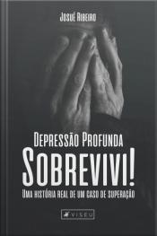 Depressão Profunda Sobrevivi!: Uma História Real De Um Caso De Superação