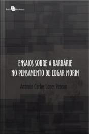 Ensaios Sobre A Barbárie No Pensamento De Edgar Morin