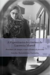A Experiência Do Cinema Lucrecia Martel: Resíduos Do Tempo E Sons À Beira Da Piscina