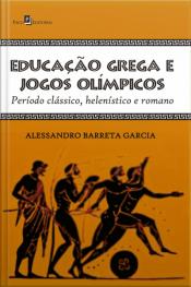 Educação Grega E Jogos Olímpicos: Período Clássico, Helenístico E Romano