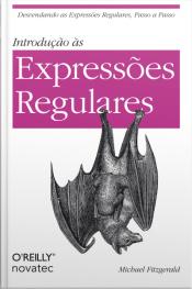 Introdução Às Expressões Regulares: Desvendando As Expressões Regulares, Passo A Passo