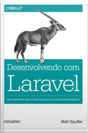 Desenvolvendo Com Laravel: Um Framework Para A Construção De Aplicativos Php Modernos